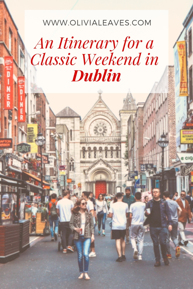 Olivia Leaves | An Itinerary for a Classic Weekend in Dublin
