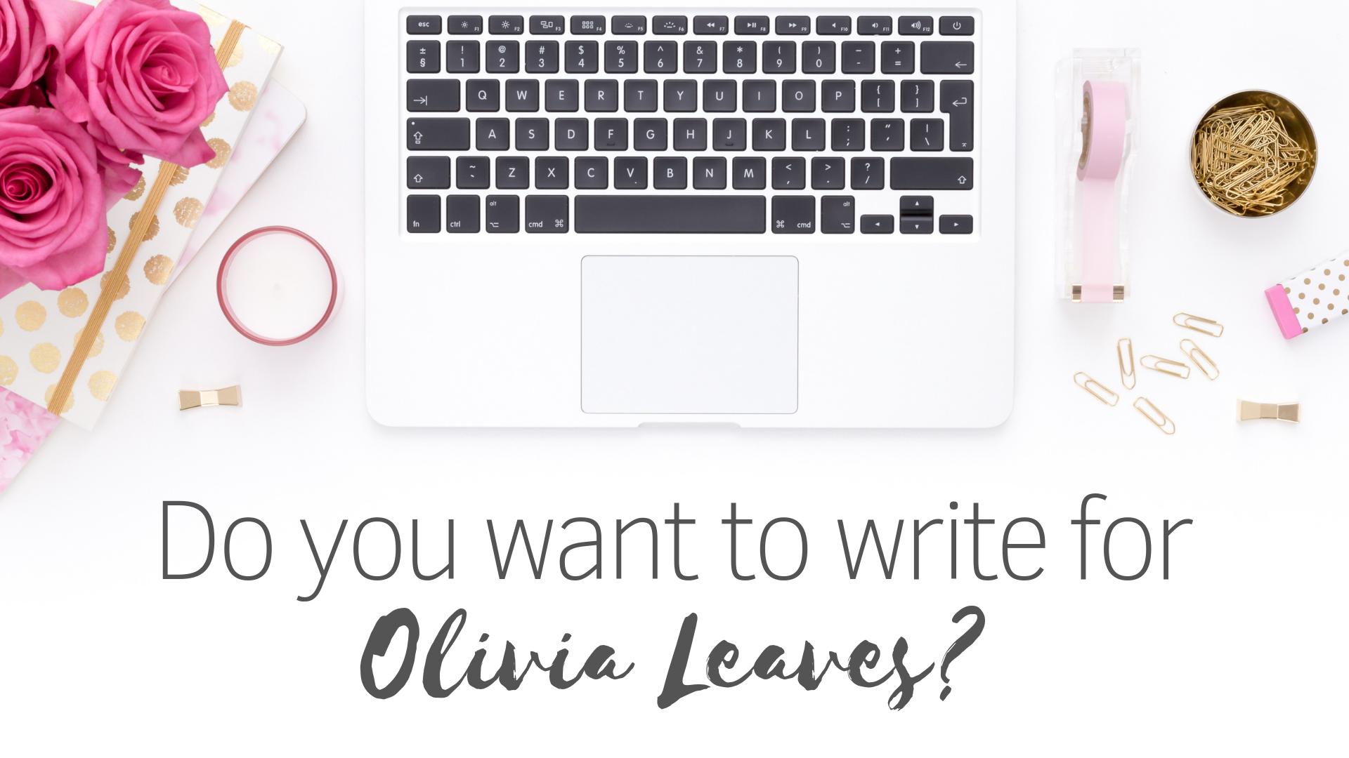 Olivia Leaves | Write for Olivia Leaves